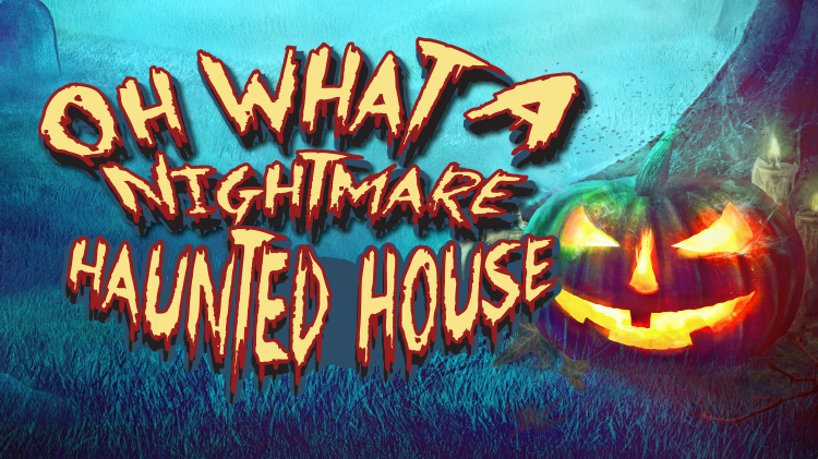 Oh What A Nightmare - Haunted House
